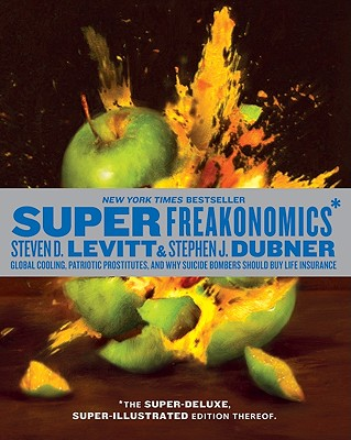 Superfreakonomics, Illustrated Edition: Global Cooling, Patriotic Prostitutes, and Why Suicide Bombers Should Buy Life Insurance Cover Image