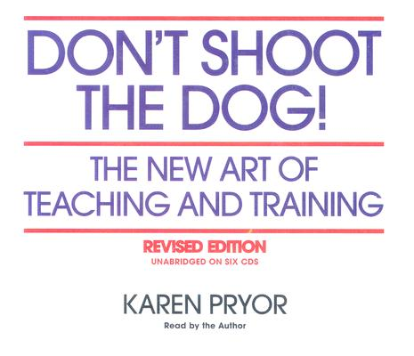 Don't Shoot the Dog!: The New Art of Teaching and Training Cover Image