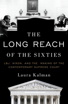 The Long Reach of the Sixties: LBJ, Nixon, and the Making of the Contemporary Supreme Court Cover Image