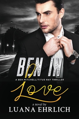 Ben in Love: A Ben Mitchell/Titus Ray Thriller Cover Image
