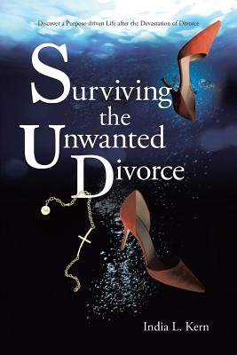 Surviving the Unwanted Divorce: Discover a Purpose-Driven Life After the Devastation of Divorce Cover Image