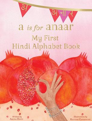 A is for Anaar: My First Hindi Alphabet Book Cover Image