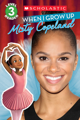 When I Grow Up: Misty Copeland (Scholastic Reader, Level 3) Cover Image