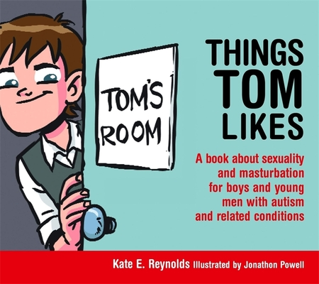 Things Tom Likes: A Book about Sexuality and Masturbation for Boys and Young Men with Autism and Related Conditions (Sexuality and Safety with Tom and Ellie #2) Cover Image