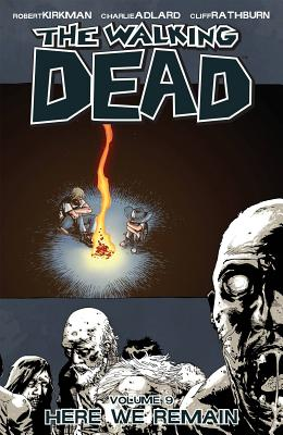 The Walking Dead Volume 9: Here We Remain (Walking Dead (6 Stories) #9) Cover Image