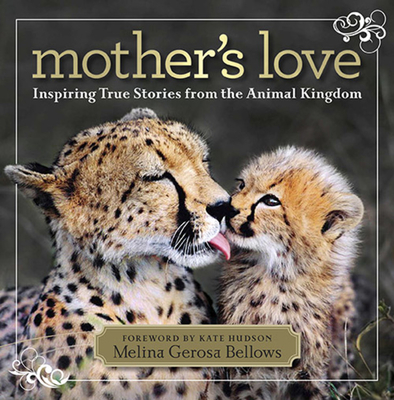 Mother's Love: Inspiring True Stories from the Animal Kingdom Cover Image