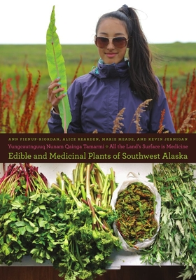 Yungcautnguuq Nunam Qainga Tamarmi/The Entire Surface of the Land is Medicine: Edible and Medicinal Plants of Southwest Alaska: Edible and Medicinal Plants of Southwest Alaska (Snowy Owl) Cover Image