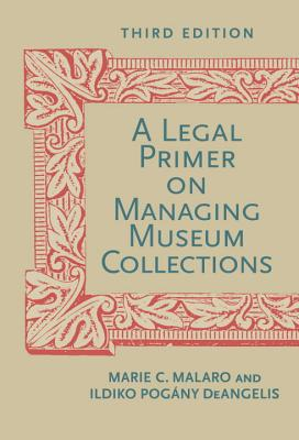 A Legal Primer on Managing Museum Collections, Third Edition Cover Image