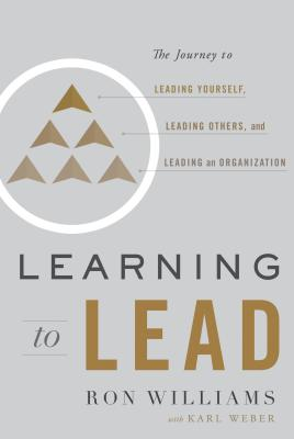 Learning to Lead: The Journey to Leading Yourself, Leading Others, and Leading an Organization Cover Image