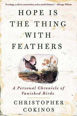 Hope Is the Thing with Feathers: A Personal Chronicle of Vanished Birds Cover Image