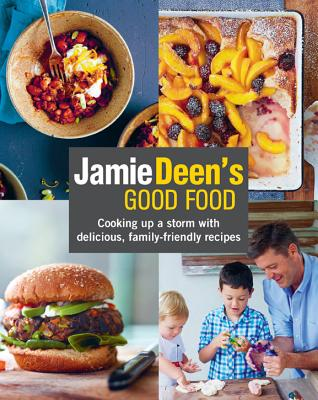 Jamie Deen's Good Food: Cooking Up a Storm with Delicious, Family-Friendly Recipes Cover Image