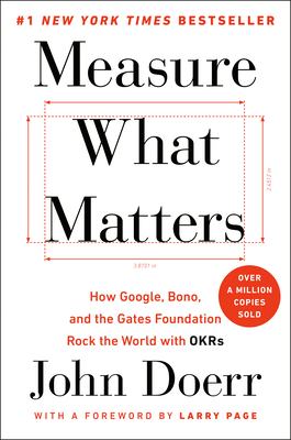 Measure What Matters: How Google, Bono, and the Gates Foundation Rock the World with Okrs  cover image