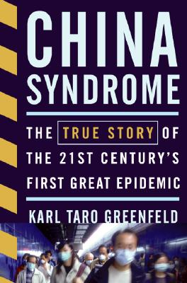 China Syndrome: The True Story of the 21st Century's First Great Epidemic Cover Image