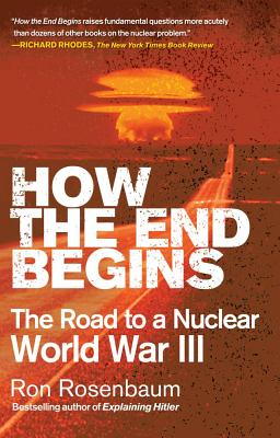 How the End Begins: The Road to a Nuclear World War III Cover Image
