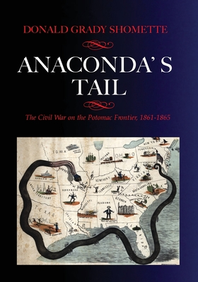 Anaconda's Tail: The Civil War on the Potomac Frontier, 1861-1865 Cover Image
