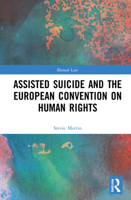 Assisted Suicide and the European Convention on Human Rights (Biomedical Law and Ethics Library) Cover Image