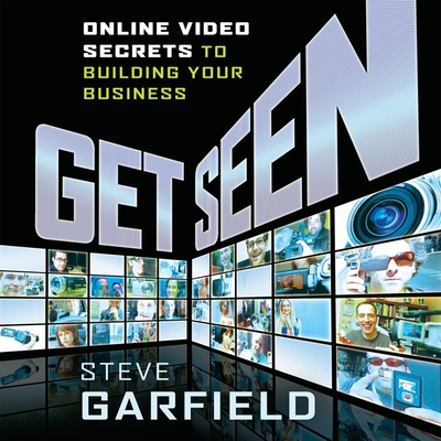 Get Seen: Online Video Secrets to Building Your Business + URL Cover Image