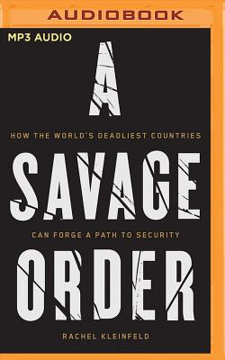 A Savage Order: How the World's Deadliest Countries Can Forge a Path to Security Cover Image