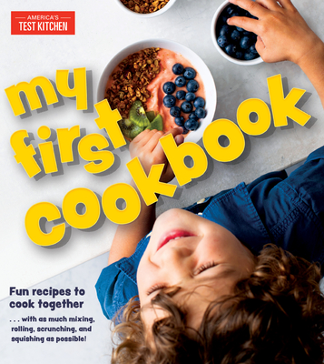 My First Cookbook: Fun recipes to cook together . . . with as much mixing, rolling, scrunching, and squishing as possible! Cover Image