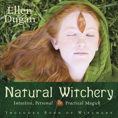 Natural Witchery: Intuitive, Personal & Practical Magick Cover Image