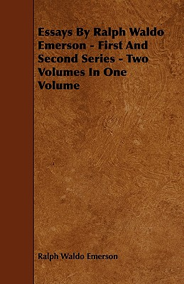 Essays by Ralph Waldo Emerson - First and Second Series - Two Volumes in One Volume Cover Image