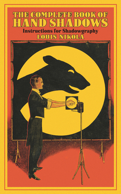 The Complete Book of Hand Shadows: Instructions for Shadowgraphy Cover Image
