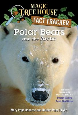 Polar Bears and the Arctic: A Nonfiction Companion to Magic Tree House #12: Polar Bears Past Bedtime (Magic Tree House (R) Fact Tracker #16) Cover Image