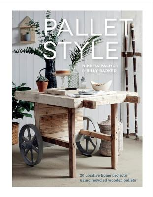 Pallet Style: 20 Creative Home Projects Using Recycled Wooden Pallets Cover Image