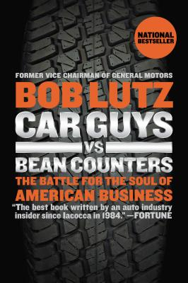 Car Guys vs. Bean Counters: The Battle for the Soul of American Business Cover Image