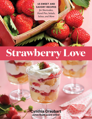 Strawberry Love: 45 Sweet and Savory Recipes for Shortcakes, Hand Pies, Salads, Salsas, and More Cover Image