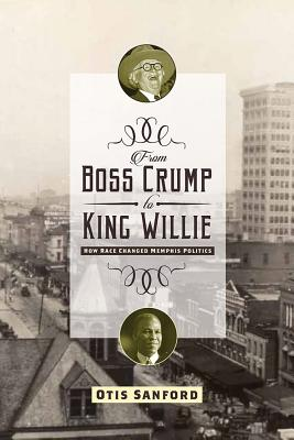From Boss Crump to King Willie: How Race Changed Memphis Politics Cover Image