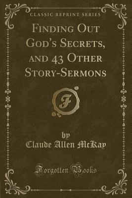 Finding Out God's Secrets, and 43 Other Story-Sermons (Classic Reprint) Cover Image