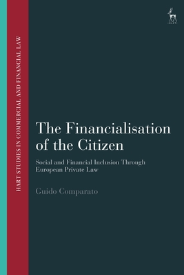 The Financialisation of the Citizen: Social and Financial Inclusion through European Private Law (Hart Studies in Commercial and Financial Law) Cover Image