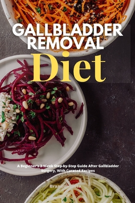 Gallbladder Removal Diet: A Beginner's 3-Week Step-by-Step Guide After Gallbladder Surgery, With Curated Recipes Cover Image