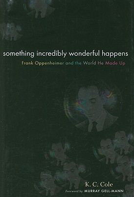Something Incredibly Wonderful Happens: Frank Oppenheimer and the world he made up Cover Image
