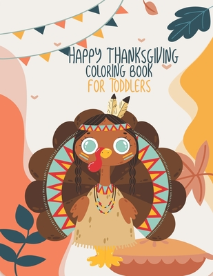 Happy thanksgiving coloring book for toddlers: Turkey bird Thanksgiving Coloring Pages For Toddlers and Kids! Unique Coloring Page For Thanksgiving Da Cover Image