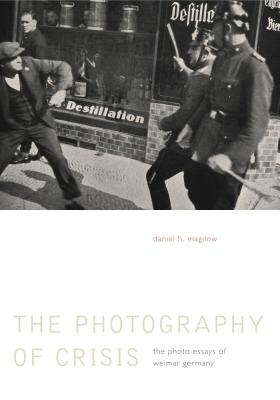 Photography of Crisis Hb: The Photo Essays of Weimar Germany Cover Image