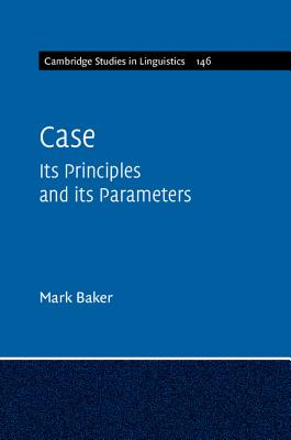 Case: Its Principles and Its Parameters (Cambridge Studies in Linguistics #146) Cover Image
