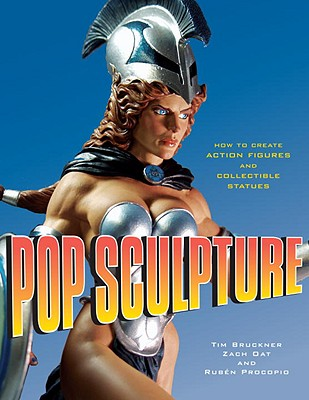 Pop Sculpture: How to Create Action Figures and Collectible Statues Cover Image