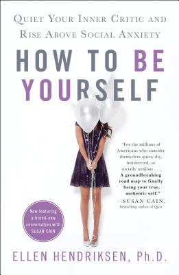 How to Be Yourself: Quiet Your Inner Critic and Rise Above Social Anxiety Cover Image
