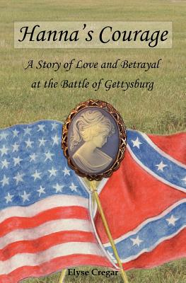 Hanna's Courage: A Story of Love and Betrayal at the Battle of Gettysburg Cover Image