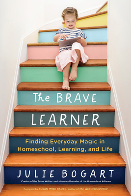 The Brave Learner: Finding Everyday Magic in Homeschool, Learning, and Life Cover Image
