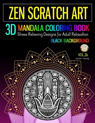 Zen Scratch Art 3D Mandala Coloring Book Black Background: Zen Meditation Mandala Coloring Book Stress Relieving Designs For Adult Relaxation (Zen Coloring Book #26) Cover Image