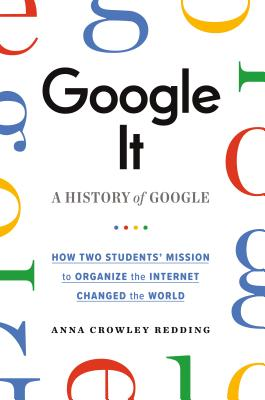 Google It: A History of Google by Anna Crowley Redding