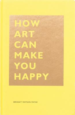 How Art Can Make You Happy (The HOW Series) Cover Image
