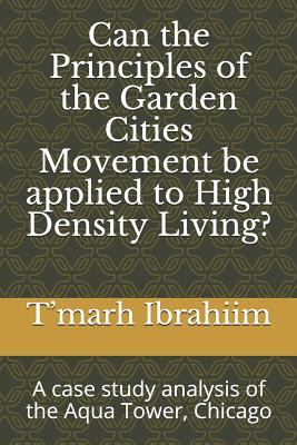 Can the principles of the garden cities movement be applied to high density living?: A case study analysis of the Aqua Tower, Chicago Cover Image