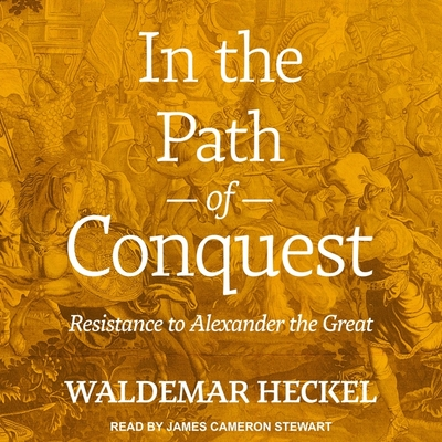 In the Path of Conquest Lib/E: Resistance to Alexander the Great Cover Image
