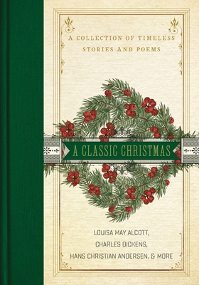 A Classic Christmas: A Collection of Timeless Stories and Poems Cover Image