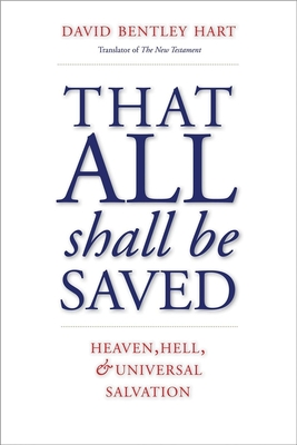 That All Shall Be Saved: Heaven, Hell, and Universal Salvation Cover Image
