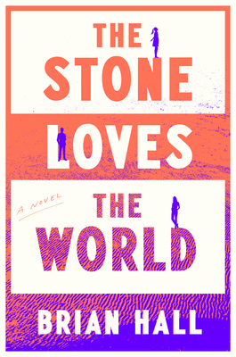 The Stone Loves the World: A Novel Cover Image